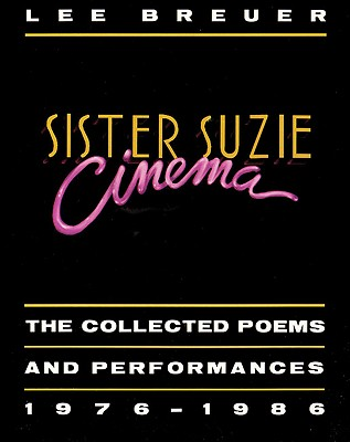 Sister Suzie Cinema: Collected Poems and Performances 1976-1986, Breuer, Lee