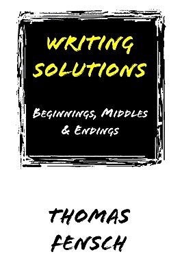Writing Solutions: Beginnings, Middles & Endings, Fensch, Thomas