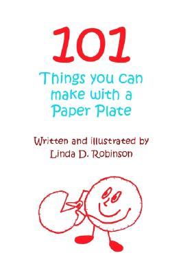 101 Things you can make with a Paper Plate, Robinson, Linda D.