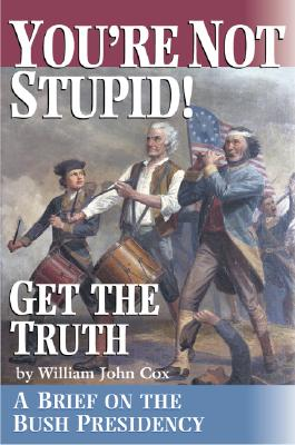 Image for You're Not Stupid! Get the Truth: A Brief on the Bush Presidency