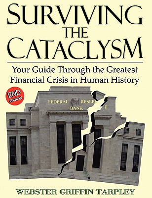Image for Surviving the Cataclysm: Your Guide Through the Greatest Financial Crisis in Human History