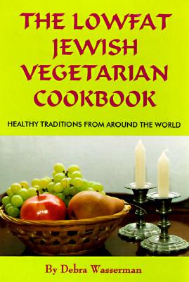 The Lowfat Jewish Vegetarian Cookbook: Healthy Traditions from Around the World, Debra Wasserman
