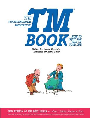 The Transcendental Meditation TM Book : How to Enjoy the Rest of Your Life, Denise Denniston