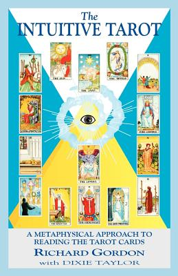 Intuitive Tarot : A Metaphysical Approach to Reading the Tarot Cards, Gordon,Richard/Taylor,Dixie/ Farber,Monte