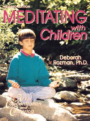Meditating With Children-The Art of Concentration and Centering : A Workbook on New Educational Methods Using Meditation, Rozman, Deborah