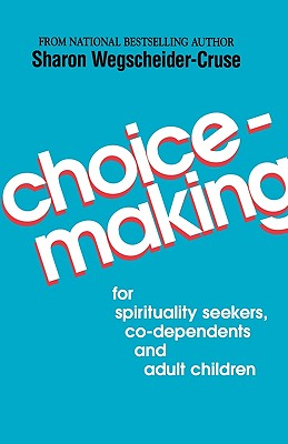 Image for Choicemaking: for Co-Dependents, Adult Children and Spirituality Seekers