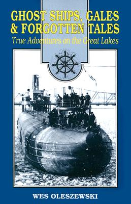 Image for Ghost Ships, Gales and Forgotten Tales: True Adventures on the Great Lakes