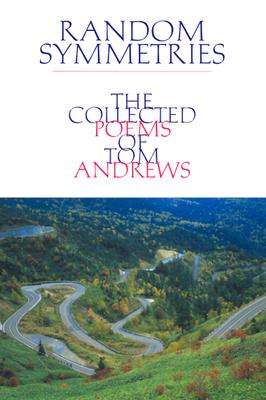 Random Symmetries: The Collected Poems Of Tom Andr, Andrews, Tom