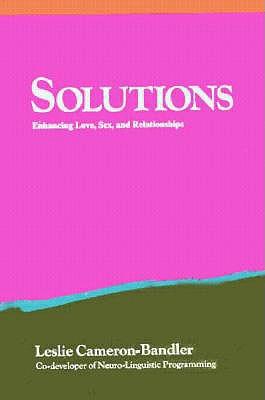 Solutions: Enhancing Love, Sex, and Relationships, Leslie Cameron-Bandler