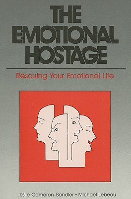 The Emotional Hostage: Rescuing Your Emotional Life, Cameron-Bandler, Leslie; Lebeau, Michael