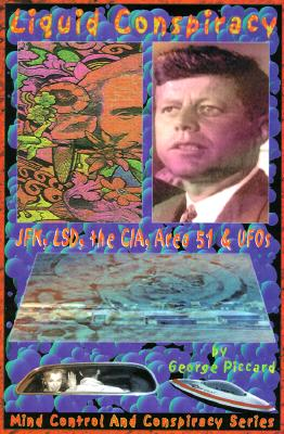 Image for Liquid Conspiracy: JFK, LSD, the CIA, Area 51 & UFOs (Mind Control and Conspiracy Series)