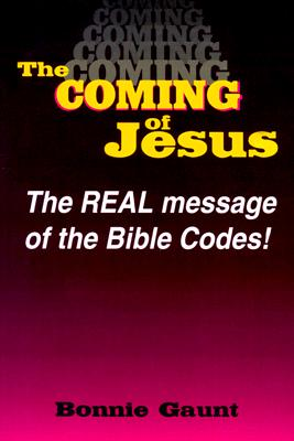 Image for The Coming of Jesus Christ: The Real Message of the Bible Codes