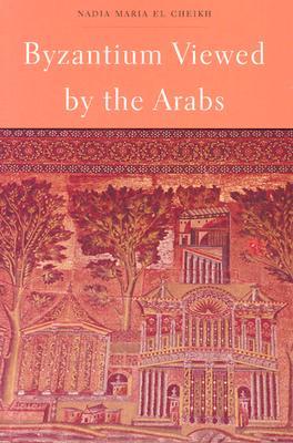 Byzantium Viewed by the Arabs (Harvard Middle Eastern Monographs), El Cheikh, Nadia Maria