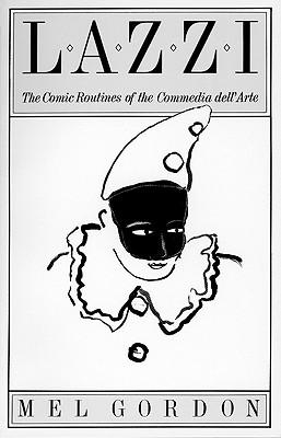 Lazzi: The Comic Routines of the Commedia dell'Arte (PAJ Books), Gordon, Mel [Editor]