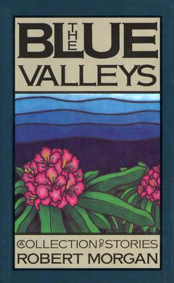 The Blue Valleys: A Collection of Stories, Robert Morgan
