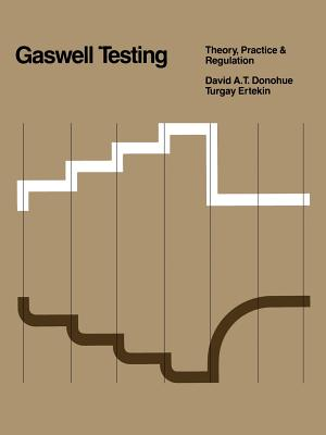 Gaswell Testing: Theory, Practice & Regulation, Donohue, David A.T.; Ertek, T.