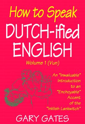 How To Speak Dutchified English, Volume 1, Gary Gates