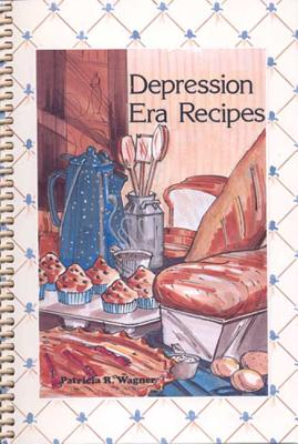 Depression Era Recipes, Wagner, Patricia R.