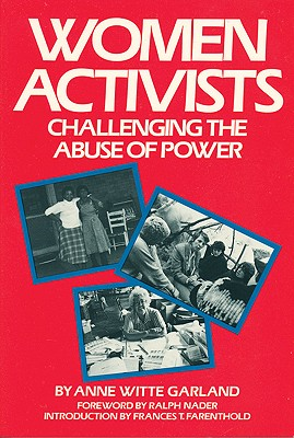 Women Activists: Challenging the Abuse of Power, Garland, Anne Witte