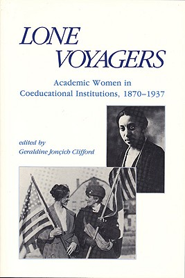 Image for Lone Voyagers: Academic Women in Coeducational Institutions, 1870-1937