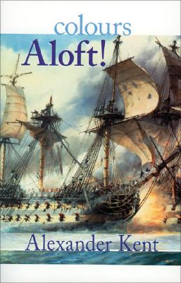 Colours Aloft! (The Bolitho Novels) (Volume 16), Kent, Alexander