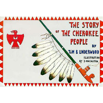 The Story of the Cherokee People, Tom B. Underwood; J. Anchutin [Illustrator]