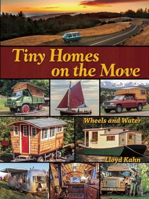 Image for Tiny Homes on the Move: Wheels and Water (The Shelter Library of Building Books)