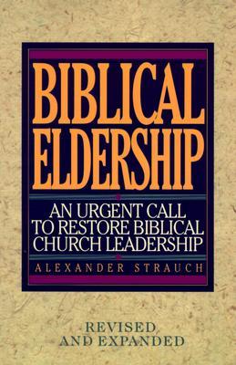 Image for Biblical Eldership: An Urgent Call to Restore Biblical Church Leadership