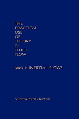 The Practical Use of Theory in Fluid Flow Book 1: Inertial Flows (Bk. 1), Churchill, Stuart Winston