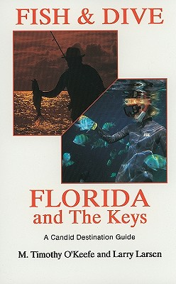 Fish and Dive Florida and the Keys, O'Keefe, Timothy;Larsens, Larry