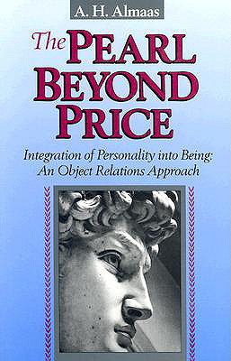 The Pearl Beyond Price: Integration of Personality into Being-An Object Relations Approach, Almaas, A. H.