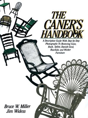 The Caner's Handbook: A Descriptive Guide With Step-By-Step Photographs for Restoring Cane, Rush, Splint, Danish Cord, Rawhide and Wicker Furniture, Bruce W. Miller; Jim Widess