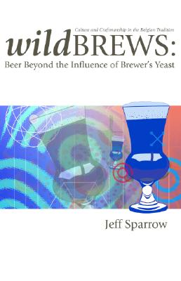 Image for Wild Brews: Beer Beyond the Influence of Brewer's Yeast