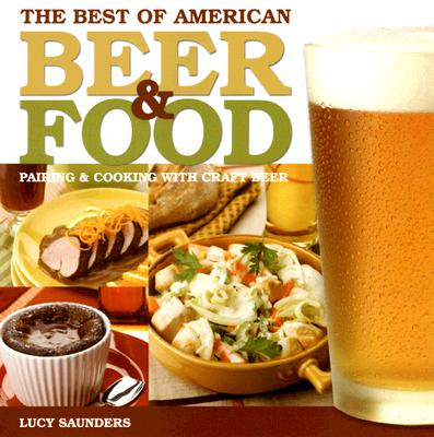 The Best of American Beer and Food: Pairing & Cooking with Craft Beer, Lucy Saunders