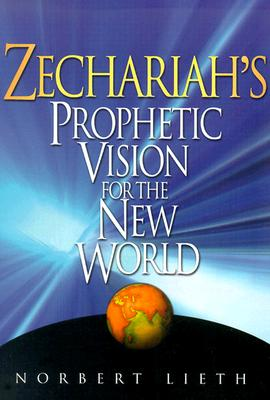 Zechariah's Prophetic Vision for the New World, Norbert Lieth