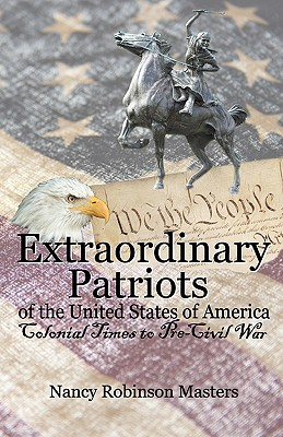 Extraordinary Patriots of the United States of American: Colonial Times to Pre-Civil War, Masters, Nancy Robinson