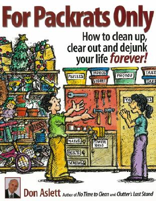For Packrats Only : How to Clean Up, Clear Out, and Live Clutter-Free Forever!, DON ASLETT