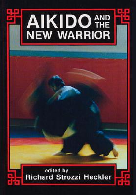 Aikido and the New Warrior , HECKLER, Richard Strozzi - Editor