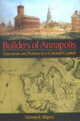 Image for Builders of Annapolis: Enterprise and Politics in a Colonial Capital