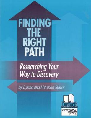 Finding the Right Path: Researching Your Way to Discovery (Professional Growth), Herman Sutter (Author), Lynne Sutter  (Author)