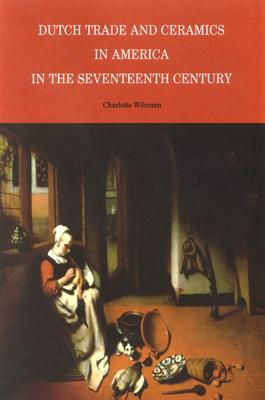 Image for Dutch Trade and Ceramics in America in the Seventeenth Century (Albany Institute of History and Art)
