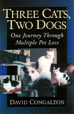 Three Cats, Two Dogs: One Journey Through Multiple Pet Loss, Congalton, David; Sife, Wallace [foreword]
