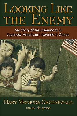 Looking Like the Enemy: My Story of Imprisonment in Japanese American Internment Camps, Gruenewald, Mary Matsuda