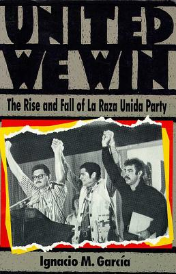 Image for United We Win: The Rise and Fall of La Raza Unida Party