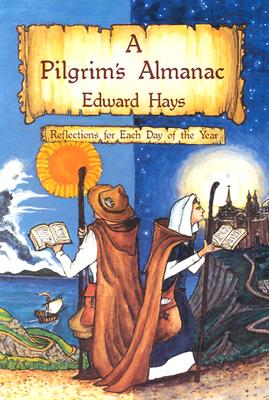 A Pilgrims Almanac: Reflections for Each Day of the Year, Hays,Edward