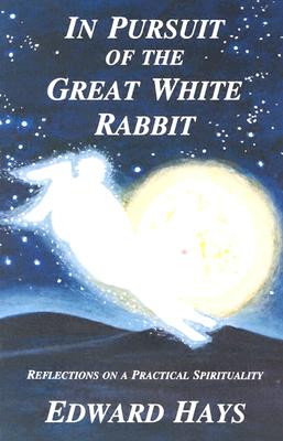 Image for In Pursuit of the Great White Rabbit : Reflections on a Practical Spirituality