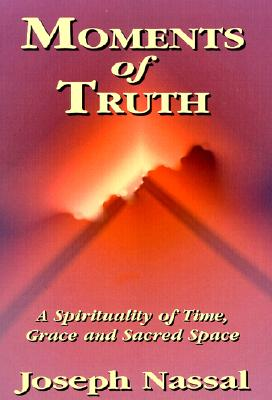 Moments of Truth: A Spirituality of Time, Grace and Sacred Space, Nassal, Joseph