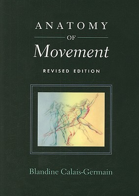 Anatomy of Movement (Revised Edition), Blandine Calais-Germain