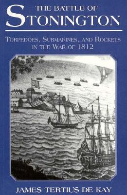 Image for The Battle of Stonington: Torpedoes, Submarines, and Rockets in the War of 1812