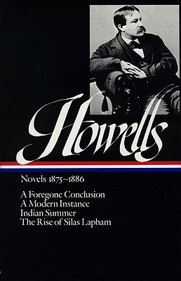 William Dean Howells : Novels 1875-1886: A Foregone Conclusion, A Modern Instance, Indian Summer, The Rise of Silas Lapham (Library of America), Howells, William Dean